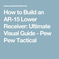 How to Build an AR-15 Lower Receiver: Ultimate Visual Guide - Pew Pew Tactical