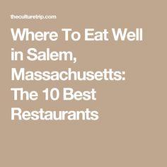 Where To Eat Well in Salem, Massachusetts: The 10 Best Restaurants