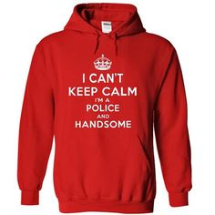 I Cant Keep Calm Im a Police and Handsome Hoodie ThanhD T-Shirts, Hoodies (39.99$ ==► Shopping Now to order this Shirt!)