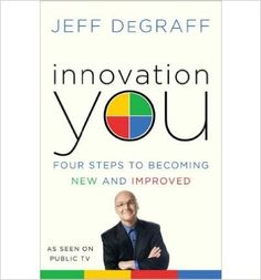 INNOVATION YOU: FOUR STEPS TO BECOMING NEW AND IMPROVED Innovation You: Four Steps to Becoming New and Improved By DeGraff, Jeff Author Jul-2011 Hardcover: Amazon.de: Jeff DeGraff: Bücher