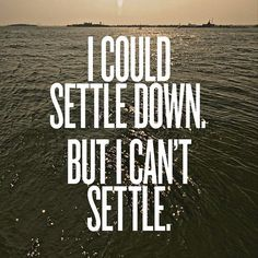 """Who wants to settle???  Not """"settling"""" for anything less than exactly what I deserve."""