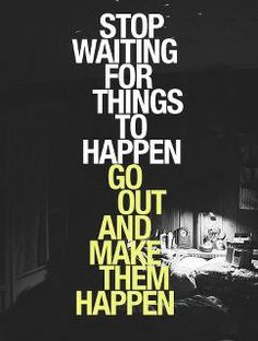 GO OUT AND MAKE IT