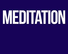 MEDITATE, MEDITATION