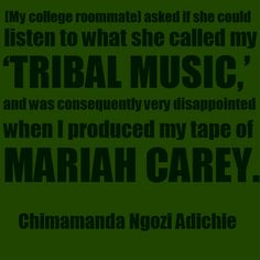 """""""[My college roommate] asked if she could listen to what she called my 'tribal music,' and was consequently very disappointed when I produce..."""
