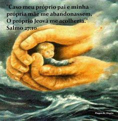 """Ps. 27:10 """"Even if my own father and mother abandon me, Jehovah himself will take me in."""" <3"""