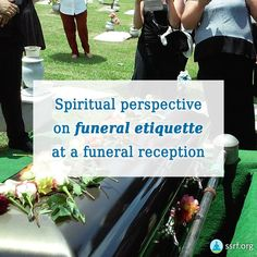 Death is something that affects us all. According to Spiritual science, all rituals and functions associated with the last rites of a person should be designed to help the subtle-body of the deceased to its onward journey. Currently it is common funeral etiquette to have a funeral reception, in which the relatives and well-wishers gather at the home of the deceased's immediate family members to pay their respects and offer condolences.   #death #life #spirituality Funeral Etiquette, Funeral Reception, Perspective, Immediate Family, Last Rites, Life After Death, English, Condolences, Spirituality