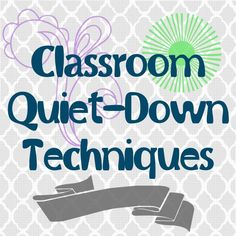 Classroom Quiet-Down Techniques: 10 simple & calm ways to get your class quiet quickly.