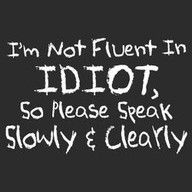 I'm not fluent in idiot, so please speak slowly and clearly