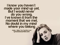 Make You Feel My Love-....Mad Props to Adele for powerhousing this song but the first two people to sing this were Garth Brooks and Trisha Yearwood.....I LOVED   all three versions....i promise that comment!!!!