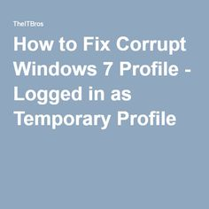 How to Fix Corrupt Windows 7 Profile - Logged in as Temporary Profile