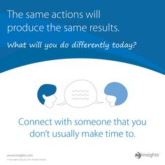 The same actions with produce the same results. What will you do differently today with your Cool Blue energy? Try to connect with someone that you don't usually make time to. Insights Discovery, Best Entrepreneurs, Customer Insight, Color Psychology, Personality Types, Archetypes, Human Resources, Stress Management, Make Time