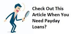CHECK OUT THIS ARTICLE WHEN YOU NEED PAYDAY LOANS?
