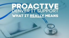 What Proactive Denver IT Support REALLY Means