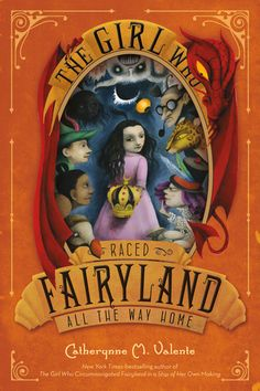 The Girl Who Raced Fairyland All the Way Home - Catherynne M. Valente