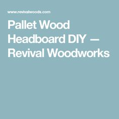 Pallet Wood Headboard DIY — Revival Woodworks