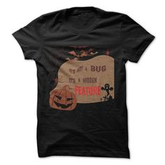 Halloween- Its not a bug It's a hidden feature T-Shirt Hoodie Sweatshirts iee. Check price ==► http://graphictshirts.xyz/?p=80490