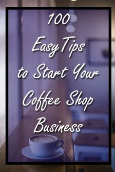 start a coffee shop business, tips to starting a coffee shop, open a coffee stand business