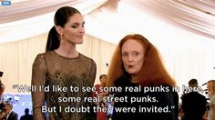 """Well, I'd like to see some real punks in here, some real street punks. But I doubt they were invited."" — Grace Coddington"