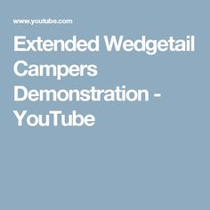 Extended Wedgetail Campers Demonstration - YouTube