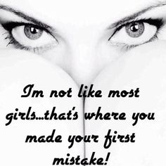 I'm not like most girls, that's where you made your first mistake. Picture Quote #1