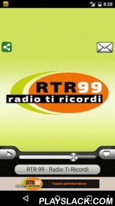 RTR 99 – Radio Ti Ricordi  Android App - playslack.com , RTR 99 - Radio Ti Ricordi. Canzoni e parole fuori dal coro. Oltre 30.000 brani in archivio per non dimenticare nessuna delle canzoni che hanno fatto parte della nostra vita, dagli anni '60 ad oggi. L'unica radio che trasmette tutti i grandi artisti di sempre con le loro intere discografie : dai Beatles ai Rolling Stones, da Baglioni a Morandi e poi ancora Mina, Battisti, Celentano, Pooh, Modugno, Ranieri, Ramazzotti, Zero e tantissimi…