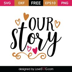 *** FREE SVG CUT FILE for Cricut, Silhouette and more *** Our Story