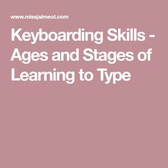 Keyboarding Skills - Ages and Stages of Learning to Type