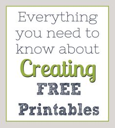 creating Free Printables1 Everything you need to know about Printing & Creating Printables!