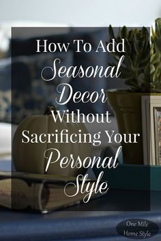 Finally! Great tips for seasonal decorating without making your home look like the holiday aisle exploded in your home!! | How To Add Seasonal Decor Without Sacrificing Your Personal Style - One Mile Home Style
