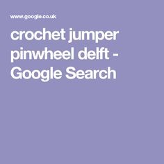 crochet jumper pinwheel delft - Google Search