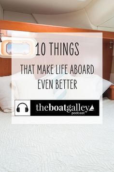 These 10 things make boat life fabulous! They also make great gift ideas for the boater/cruiser in your life. #theboatgalley