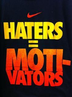 HATERS= MOTIVATORS!<3
