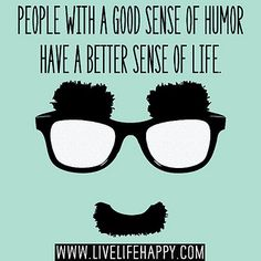 People with a good sense of humor have a better sense of life. Great Quotes, Quotes To Live By, Funny Quotes, Inspirational Quotes, Awesome Quotes, Wisdom Quotes, Live Life Happy, Sense Of Life, Love Words
