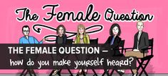 The Female Question — How Do You Make Yourself Heard?  #makeapowerfulpoint