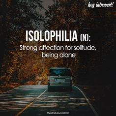 Isolophilia - https://themindsjournal.com/isolophilia/
