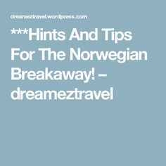 ***Hints And Tips For The Norwegian Breakaway! – dreameztravel