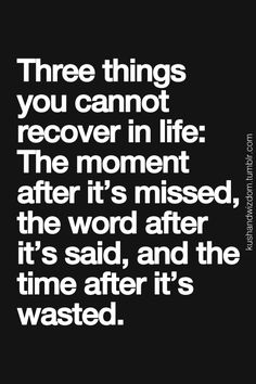 Three things you cannot recover...