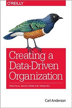 Kevan, Marcus, and Courtney picked up Creating a Data-Driven Organization: Practical Advice from the Trenches by Carl Anderson