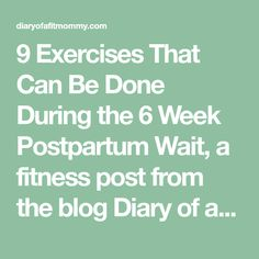 9 Exercises That Can Be Done During the 6 Week Postpartum Wait, a fitness post from the blog Diary of a Fit Mommy, written by Sia Alexis Cooper on Bloglovin'