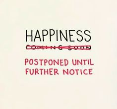 Happiness postponed