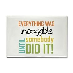 Impossible Until Somebody Did It Rectangle Magnet on CafePress.com