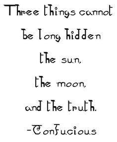 "A few people have comforted me this week by quoting ""The truth will out"". It has made me feel better. :)"