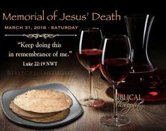 "All are invited to attend the ""Memorial of Jesus' Death"" being held on Saturday March 31, 2018. It is held world wide and is free to the public as all of our meetings are. There is never a collection plate passed. You can contact  Jehovah's Witnesses in your area for more details on the event nearest you. There is no obligation, just a solemn remembrance of the death of Christ Jesus. ""Keep doing this in remembrance of me"" Luke 22:19"