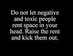 Negative and Toxic - raise the rent on those that bring it.