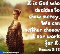 It does not, therefore, depend on human desire or effort, but on God's mercy. (Romans 9:16 NIV)