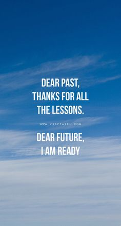 Quotes for Motivation and Inspiration QUOTATION – Image : As the quote says – Description DEAR PAST, THANKS FOR ALL THE LESSONS. DEAR FUTURE, I AM READY! New Year Fitness Motivation Download this phone wallpaper and many more for motivation on the go at www.V3Apparel.com /... - #InspirationalQuotes
