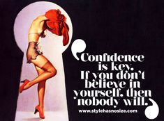 Confidence is the key. If you don& believe in yourself nobody will. Confidence is the key. If you dont believe in yourself nobody will. Pin Up Quotes, Sassy Quotes, True Quotes, Great Quotes, Quotes To Live By, Funny Quotes, Inspirational Quotes, Pin Up Posters, Retro Lingerie