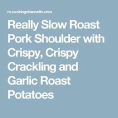 Really Slow Roast Pork Shoulder with Crispy, Crispy Crackling and Garlic Roast Potatoes