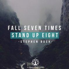 Fall seven times get up eight - stephen bush