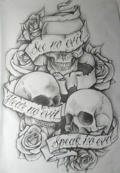 """See no evil, hear no evil, speak no evil"" script banner skulls and roses tattoo drawing"